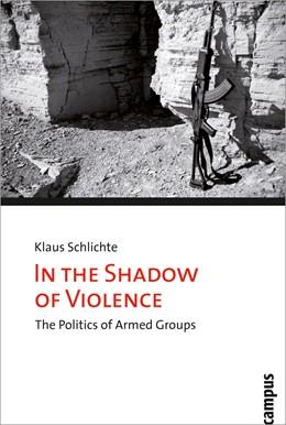 Abbildung von Schlichte | In the Shadow of Violence | 2009 | The Politics of Armed Groups | 1