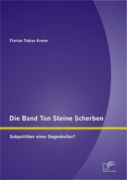 Abbildung von Kreier | Die Band Ton Steine Scherben: Subpolitiker einer Gegenkultur? | 2012