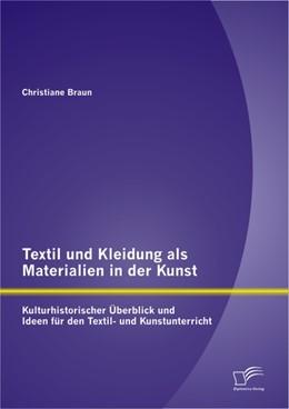 Abbildung von Braun | Textil und Kleidung als Materialien in der Kunst | 2012 | Kulturhistorischer Überblick u...