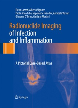 Abbildung von Lazzeri / Signore / Erba | Radionuclide Imaging of Infection and Inflammation | 2012 | A Pictorial Case-Based Atlas