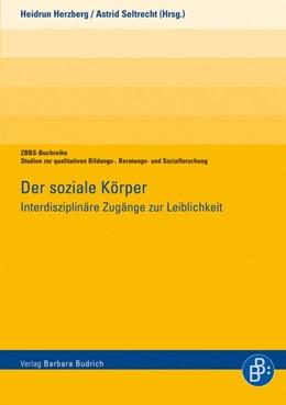 Abbildung von Herzberg / Seltrecht | Der soziale Körper | 1. Aufl. 2013 | 2013 | Interdisziplinäre Zugänge zur ...