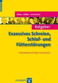 Abbildung von Bolten / Möhler / Gontard | Ratgeber Exzessives Schreien, Schlaf- und Fütterstörungen | 2013