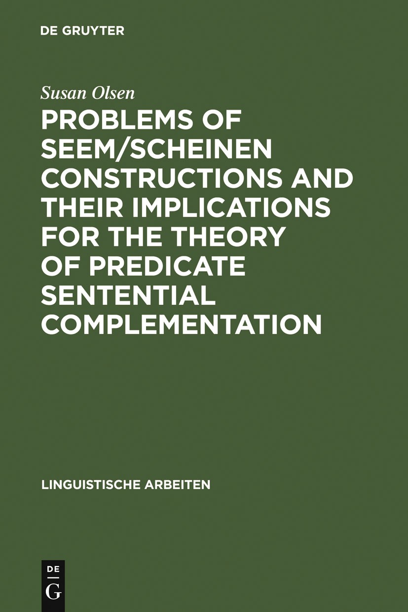 Problems of seem/scheinen Constructions and their Implications for the Theory of Predicate Sentential Complementation | Olsen, 1981 | Buch (Cover)