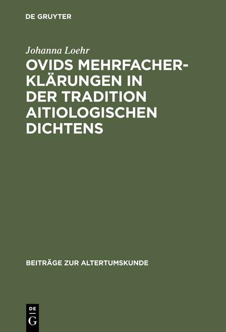 Ovids Mehrfacherklärungen in der Tradition aitiologischen Dichtens | Loehr, 1996 | Buch (Cover)