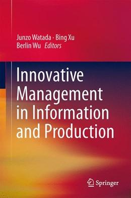 Abbildung von Watada / Xu | Innovative Management in Information and Production | 1. Auflage | 2013 | beck-shop.de