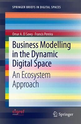 Abbildung von El Sawy / Pereira | Business Modelling in the Dynamic Digital Space | 2012 | An Ecosystem Approach