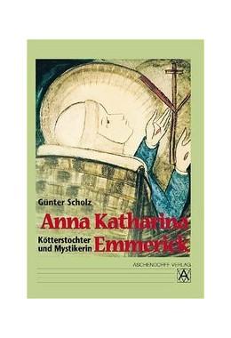 Abbildung von Scholz | Anna Katharina Emmerick - Kötterstochter und Mystikerin | 5., Aufl. | 2010