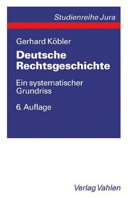 Abbildung von Köbler | Deutsche Rechtsgeschichte | 6., durchgesehene Auflage | 2005 | Ein systematischer Grundriss d...