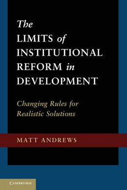Abbildung von Andrews | The Limits of Institutional Reform in Development | 2013 | Changing Rules for Realistic S...