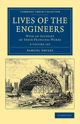 Abbildung von Smiles | Lives of the Engineers 3 Volume Set | 2012 | With an Account of their Princ...