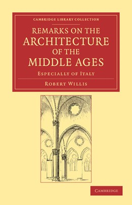 Abbildung von Willis | Remarks on the Architecture of the Middle Ages | 2012 | Especially of Italy
