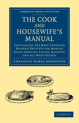 Abbildung von Johnstone | The Cook and Housewife's Manual | 2013 | Containing the Most Approved M...