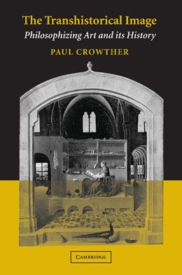 Abbildung von Crowther | The Transhistorical Image | 2012 | Philosophizing Art and its His...