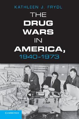 Abbildung von Frydl | The Drug Wars in America, 1940–1973 | 2013