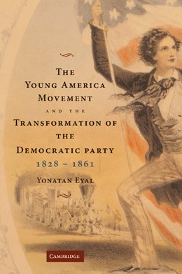 Abbildung von Eyal | The Young America Movement and the Transformation of the Democratic Party, 1828-1861 | 2012