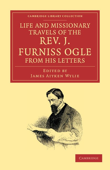 Abbildung von Ogle / Wylie | Life and Missionary Travels of the Rev. J. Furniss Ogle M.A., from his Letters | 2012