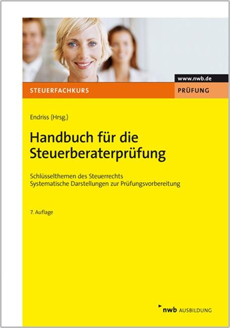 Handbuch für die Steuerberaterprüfung | Endriss (Hrsg.) | 7., vollständig überarbeitete Auflage, 2012 (Cover)