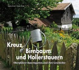 Abbildung von Kraus   Kreuz, Birnbaum und Hollerstauern   2012   Oberpfälzer Bauerngärten und i...