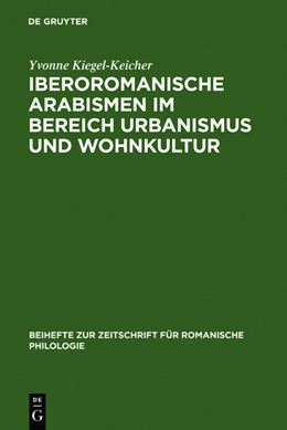 Abbildung von Kiegel-Keicher | Iberoromanische Arabismen im Bereich Urbanismus und Wohnkultur | 1. Auflage | 2011 | beck-shop.de