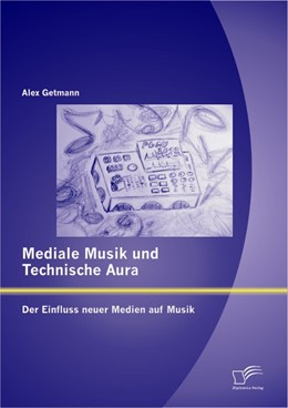 Abbildung von Getmann | Mediale Musik und technische Aura: Der Einfluss neuer Medien auf Musik | 2012
