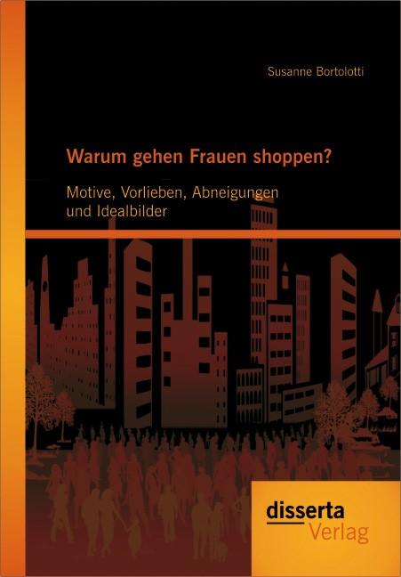 Warum gehen Frauen shoppen?: Motive, Vorlieben, Abneigungen und Idealbilder | Bortolotti, 2012 | Buch (Cover)