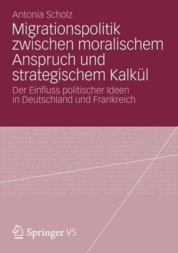 Abbildung von Scholz   Migrationspolitik zwischen moralischem Anspruch und strategischem Kalkül   2012   2012   Der Einfluss politischer Ideen...