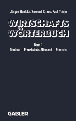 Abbildung von Boelcke / Straub / Thiele | Wirtschaftswörterbuch / Dictionnaire Économique | 2.Aufl. 1990 | 1990 | Band 1 0Deutsch — Französisch ...