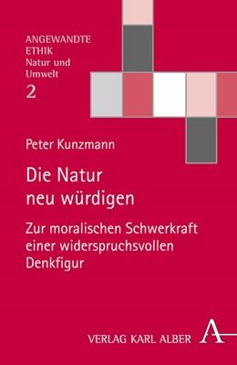 Abbildung von Kunzmann | Die Natur neu würdigen | 2019 | Zur moralischen Schwerkraft ei...