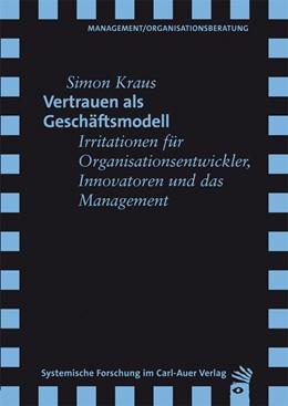 Abbildung von Kraus | Vertrauen als Geschäftsmodell | 2012 | Irritationen für Organisations...