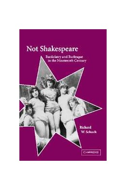 Abbildung von Schoch | Not Shakespeare | 2002 | Bardolatry and Burlesque in th...