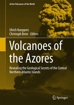 Abbildung von Kueppers / Beier   Volcanoes of the Azores   1st ed. 2018   2018   Revealing the Geological Secre...