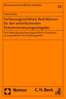 Abbildung von Schober | Verfassungsrechtliche Restriktionen für den vereinfachenden Einkommensteuergesetzgeber | 2009 | Eine Überprüfung verfassungsre... | Band 19