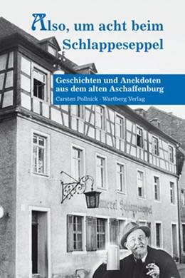 Abbildung von Pollnick / Kempf | Also, um acht bei Schlappeseppel - Geschichten und Anekdoten aus dem alten Aschaffenburg | 4., Aufl | 2012