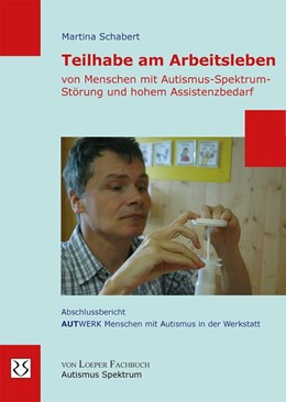 Abbildung von Schabert | Teilhabe am Arbeitsleben von Menschen mit Autismus-Spektrum-Störung und hohem Assistenzbedarf | Neuauflage | 2015 | Abschlussbericht AUTWERK Mensc...