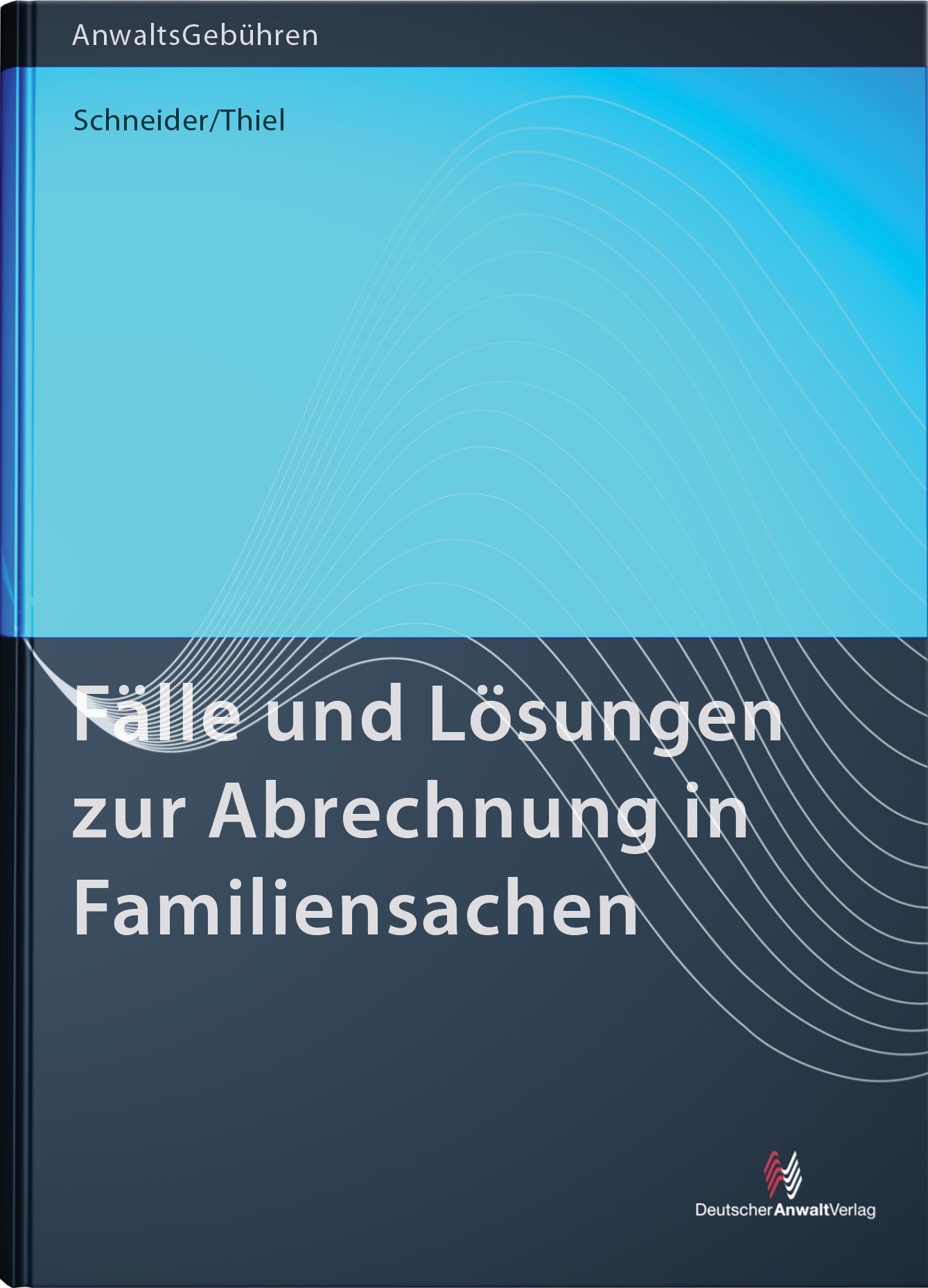 Fälle und Lösungen zur Abrechnung in Familiensachen | Schneider / Thiel, 2015 | Buch (Cover)