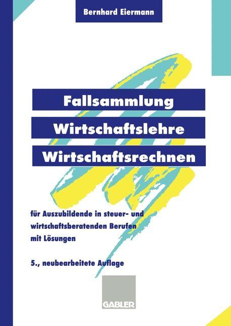 Fallsammlung Wirtschaftslehre/Wirtschaftsrechnen | Eiermann | 5, neubearb. Aufl. 1997, 1997 | Buch (Cover)