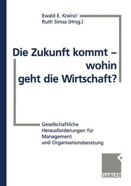 Abbildung von Krainz / Simsa | Die Zukunft kommt — wohin geht die Wirtschaft? | 1999 | 1998 | Gesellschaftliche Herausforder...