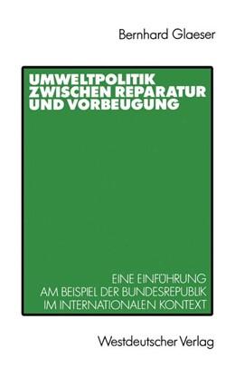 Abbildung von Glaeser | Umweltpolitik zwischen Reparatur und Vorbeugung | 1989 | Eine Einführung am Beispiel Bu...