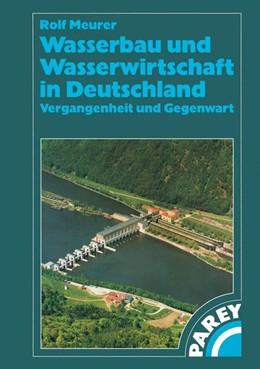 Abbildung von Meurer | Wasserbau und Wasserwirtschaft in Deutschland | 2011 | Vergangenheit und Gegenwart