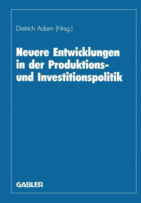 Neuere Entwicklungen in der Produktions- und Investitionspolitik | Adam | 1987, 1987 | Buch (Cover)