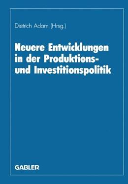 Abbildung von Adam | Neuere Entwicklungen in der Produktions- und Investitionspolitik | 1987 | 1987 | Herbert Jacob zum 60. Geburtst...