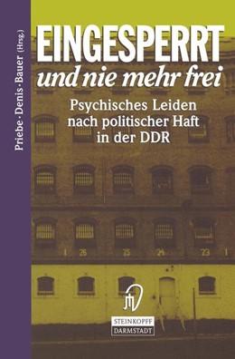 Abbildung von Priebe / Denis / Bauer | Eingesperrt und nie mehr frei | 1996 | Psychisches Leiden nach politi...