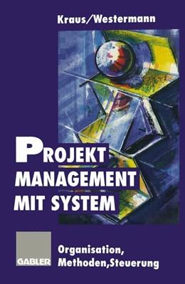 Abbildung von Kraus / Westermann | Projektmanagement mit System | Softcover reprint of the original 1st ed. 1995 | 1995 | Organisation Methoden Steuerun...