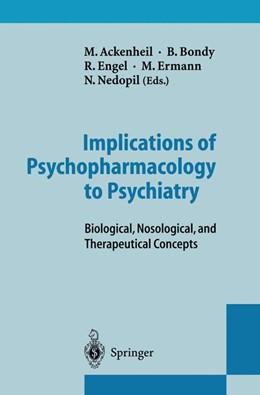Abbildung von Ackenheil / Bondy / Engel / Ermann / Nedopil | Implications of Psychopharmacology to Psychiatry | 2011 | Biological, Nosological, and T...