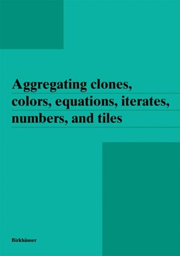 Abbildung von Aczel | Aggregating clones, colors, equations, iterates, numbers, and tiles | 1995