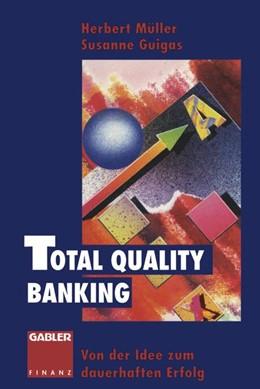 Abbildung von Müller / Guigas | Total Quality Banking | 2012 | Von der Idee zum dauerhaften E...