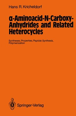 Abbildung von Kricheldorf   a-Aminoacid-N-Carboxy-Anhydrides and Related Heterocycles   2011   Syntheses, Properties, Peptide...