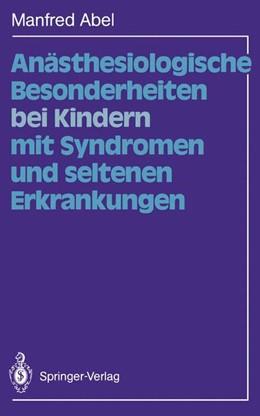Abbildung von Abel | Anästhesiologische Besonderheiten bei Kindern mit Syndromen und seltenen Erkrankungen | 2011
