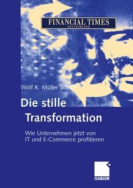 Abbildung von Müller Scholz | Die stille Transformation | 2012 | Wie Unternehmen jetzt von IT u...