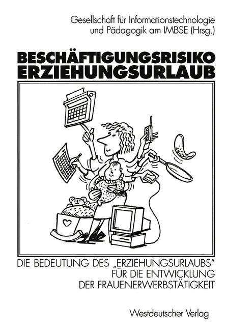 Abbildung von Gesellschaft für Informationstechnologie und Pädagogik am IMBSE (Hrsg.) | Beschäftigungsrisiko Erziehungsurlaub | 1998